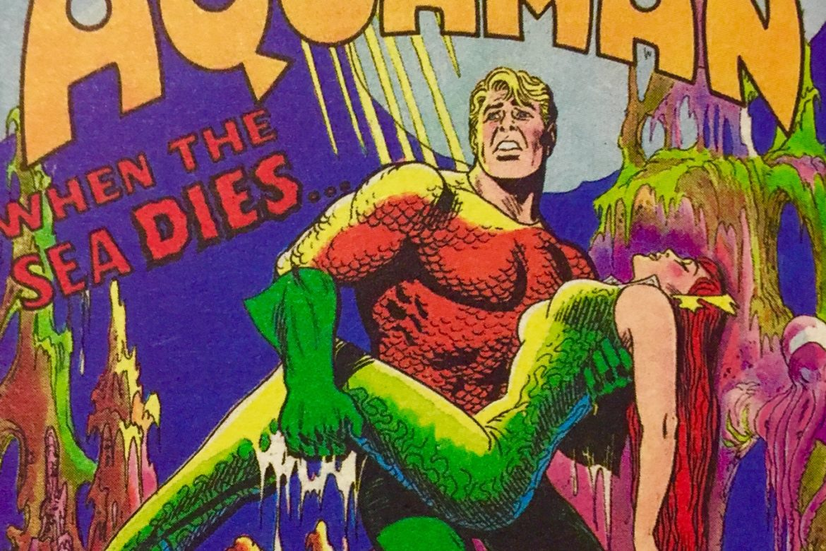 """When the Sea Dies!"" Can Aquaman save our Oceans?!"